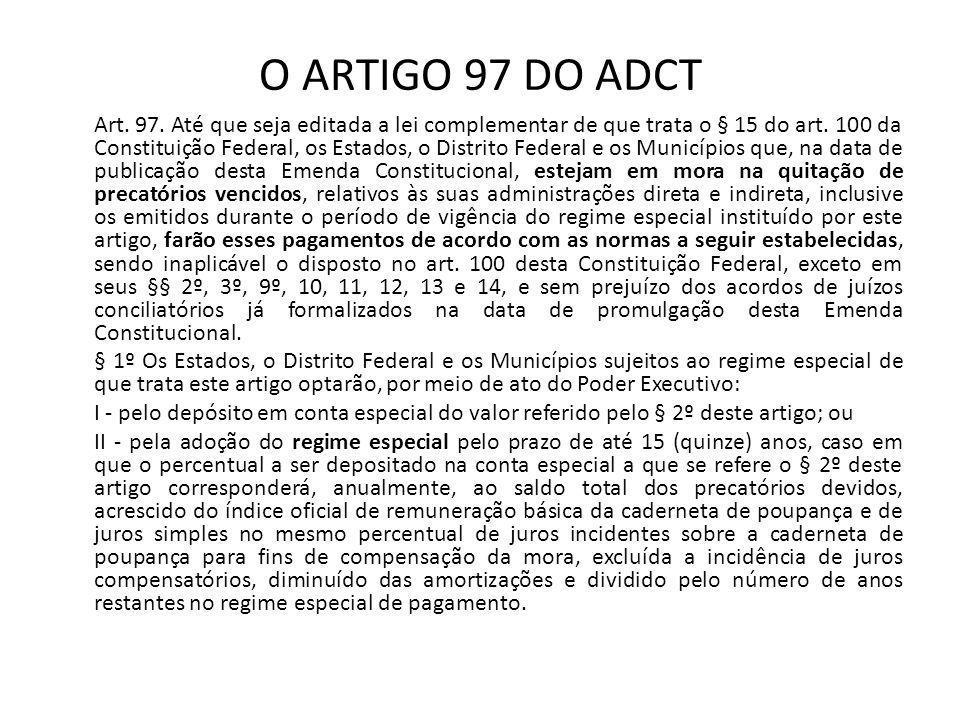 O ARTIGO 97 DO ADCT Art. 97. Até que seja editada a lei complementar de que trata o § 15 do art. 100 da Constituição Federal, os Estados, o Distrito F
