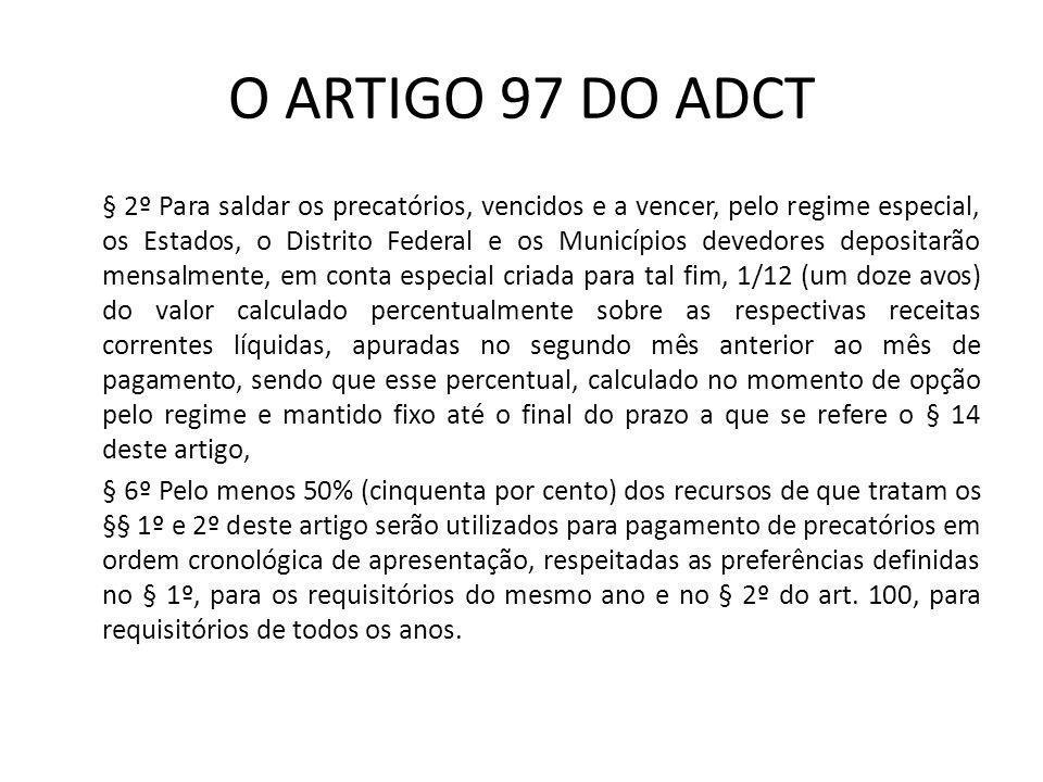 O ARTIGO 97 DO ADCT § 2º Para saldar os precatórios, vencidos e a vencer, pelo regime especial, os Estados, o Distrito Federal e os Municípios devedor