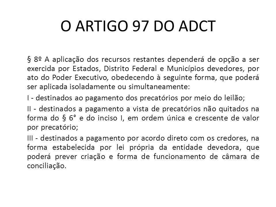 O ARTIGO 97 DO ADCT § 8º A aplicação dos recursos restantes dependerá de opção a ser exercida por Estados, Distrito Federal e Municípios devedores, po