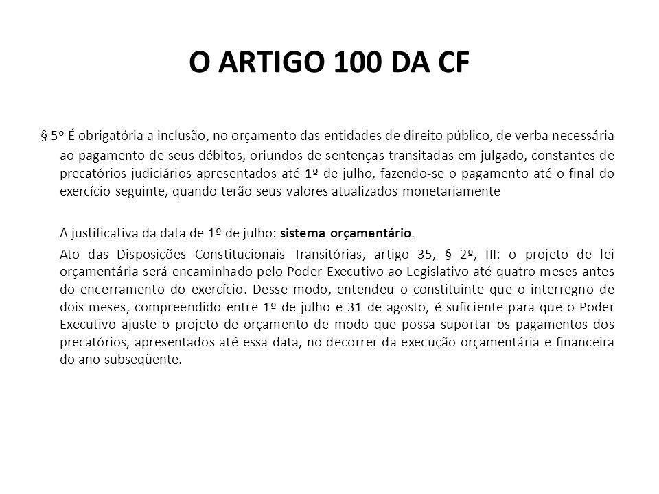 O ARTIGO 100 DA CF § 5º É obrigatória a inclusão, no orçamento das entidades de direito público, de verba necessária ao pagamento de seus débitos, ori