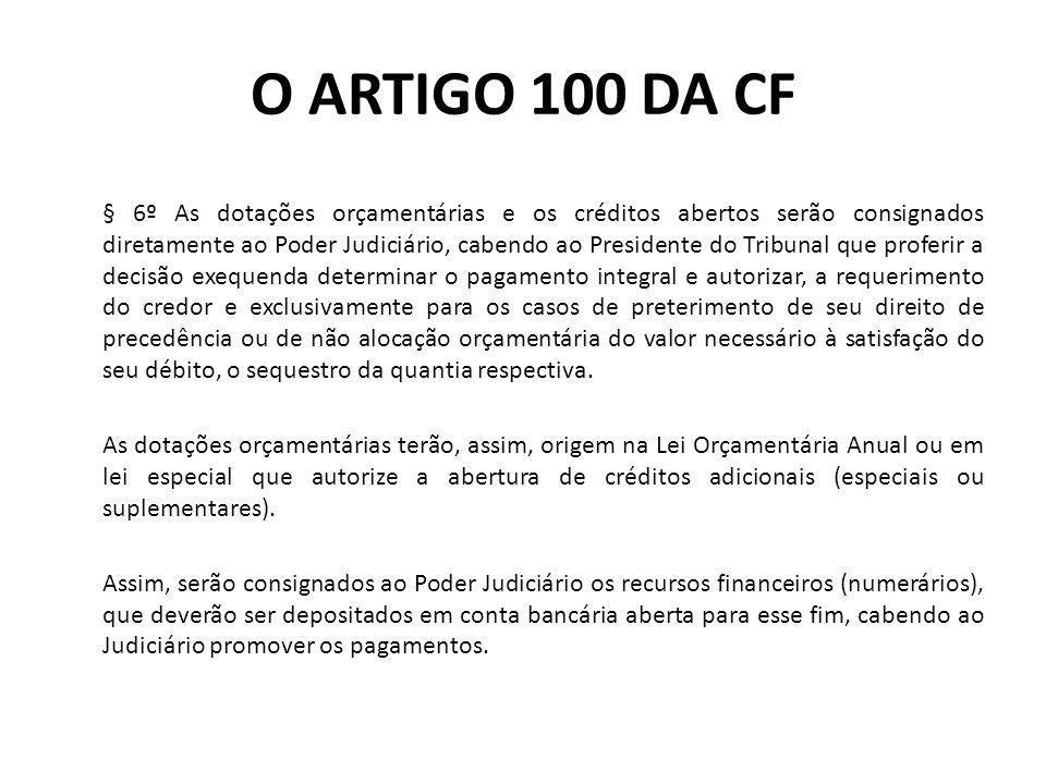 O ARTIGO 100 DA CF Os pagamentos dos precatórios far-se-ão exclusivamente na ordem cronológica de apresentação dos ofícios requisitórios, emitidos pelo juiz da execução, do pagamento no protocolo do Tribunal que prolatar a decisão a ser executada (CF, art.