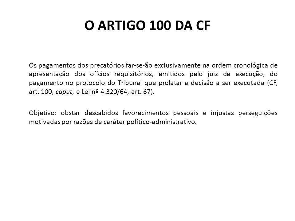 O ARTIGO 100 DA CF § 8º É vedada a expedição de precatórios complementares ou suplementares de valor pago, bem como o fracionamento, repartição ou quebra do valor da execução para fins de enquadramento de parcela do total ao que dispõe o § 3º deste artigo.