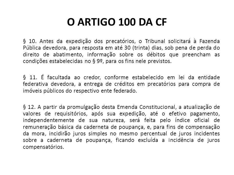 O ARTIGO 100 DA CF § 10. Antes da expedição dos precatórios, o Tribunal solicitará à Fazenda Pública devedora, para resposta em até 30 (trinta) dias,