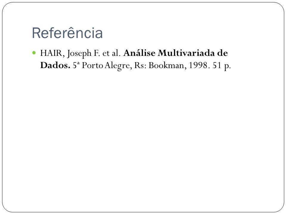 Referência HAIR, Joseph F. et al. Análise Multivariada de Dados. 5ª Porto Alegre, Rs: Bookman, 1998. 51 p.