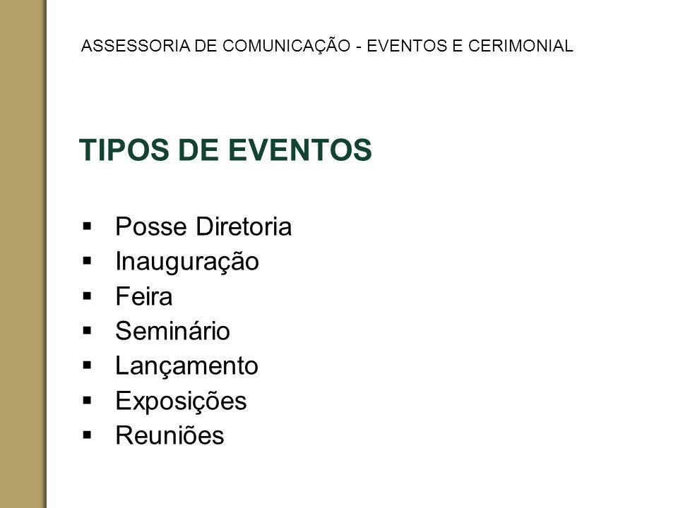 TIPOS DE EVENTOS Posse Diretoria Inauguração Feira Seminário Lançamento Exposições Reuniões ASSESSORIA DE COMUNICAÇÃO - EVENTOS E CERIMONIAL