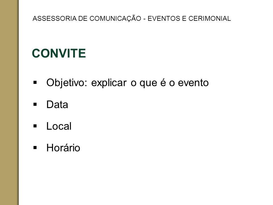 CONVITE Objetivo: explicar o que é o evento Data Local Horário ASSESSORIA DE COMUNICAÇÃO - EVENTOS E CERIMONIAL