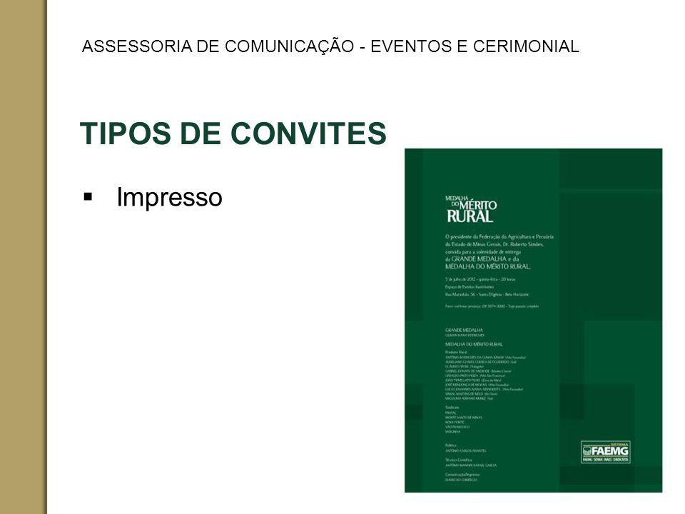 TIPOS DE CONVITES Impresso ASSESSORIA DE COMUNICAÇÃO - EVENTOS E CERIMONIAL