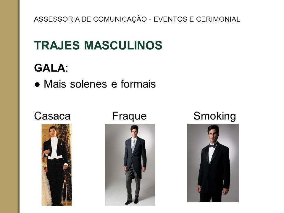 TRAJES MASCULINOS GALA: Mais solenes e formais Casaca Fraque Smoking ASSESSORIA DE COMUNICAÇÃO - EVENTOS E CERIMONIAL