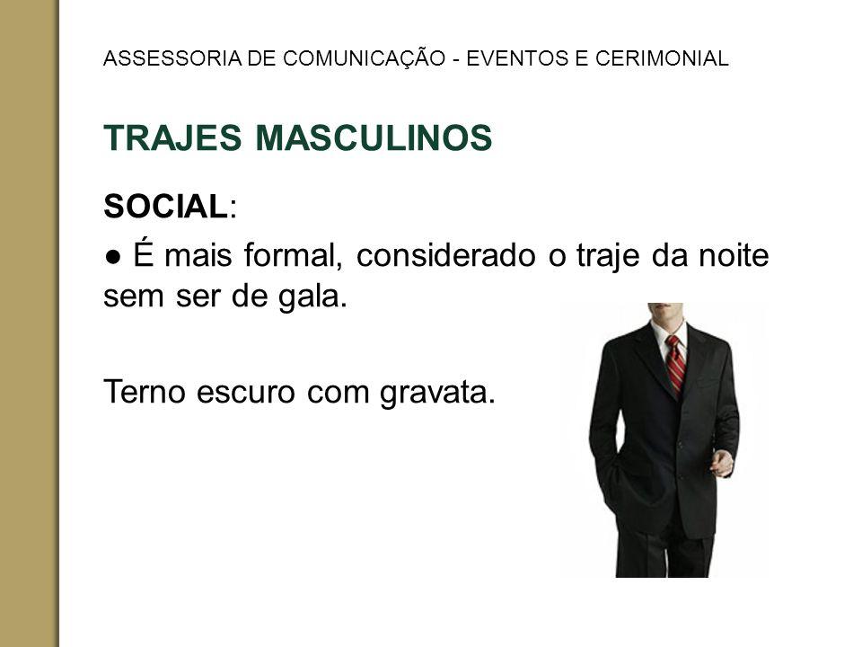 TRAJES MASCULINOS SOCIAL: É mais formal, considerado o traje da noite sem ser de gala.