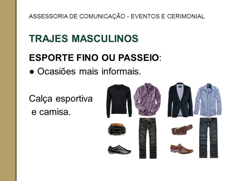 TRAJES MASCULINOS ESPORTE FINO OU PASSEIO: Ocasiões mais informais.