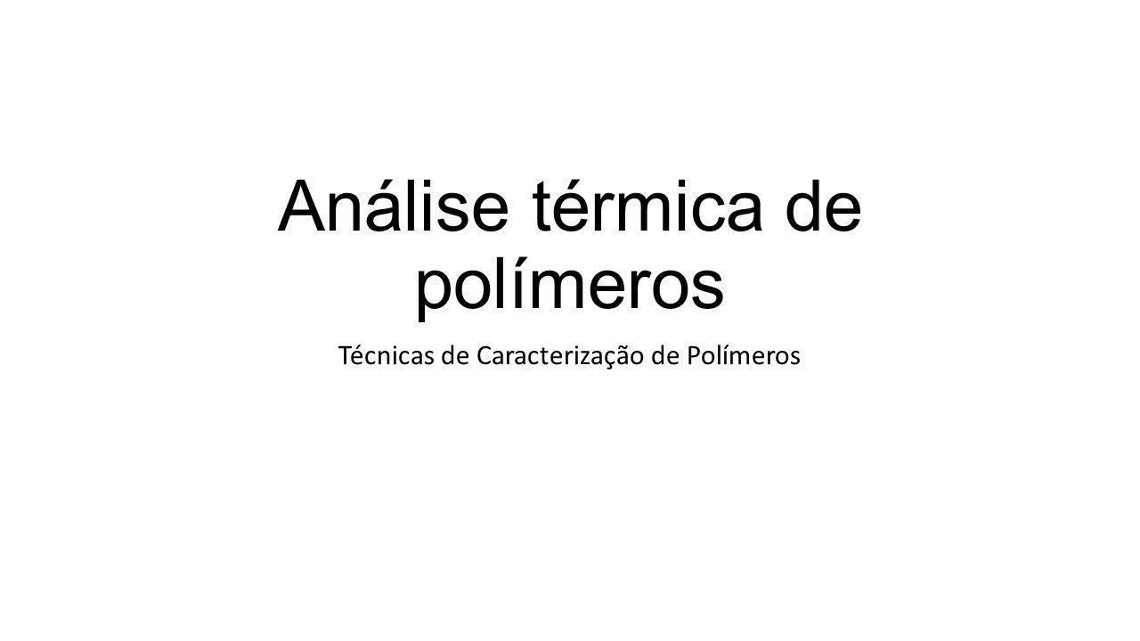 Análise térmica de polímeros Técnicas de Caracterização de Polímeros