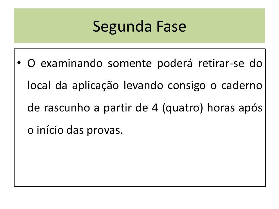 Segunda Fase O examinando somente poderá retirar-se do local da aplicação levando consigo o caderno de rascunho a partir de 4 (quatro) horas após o início das provas.