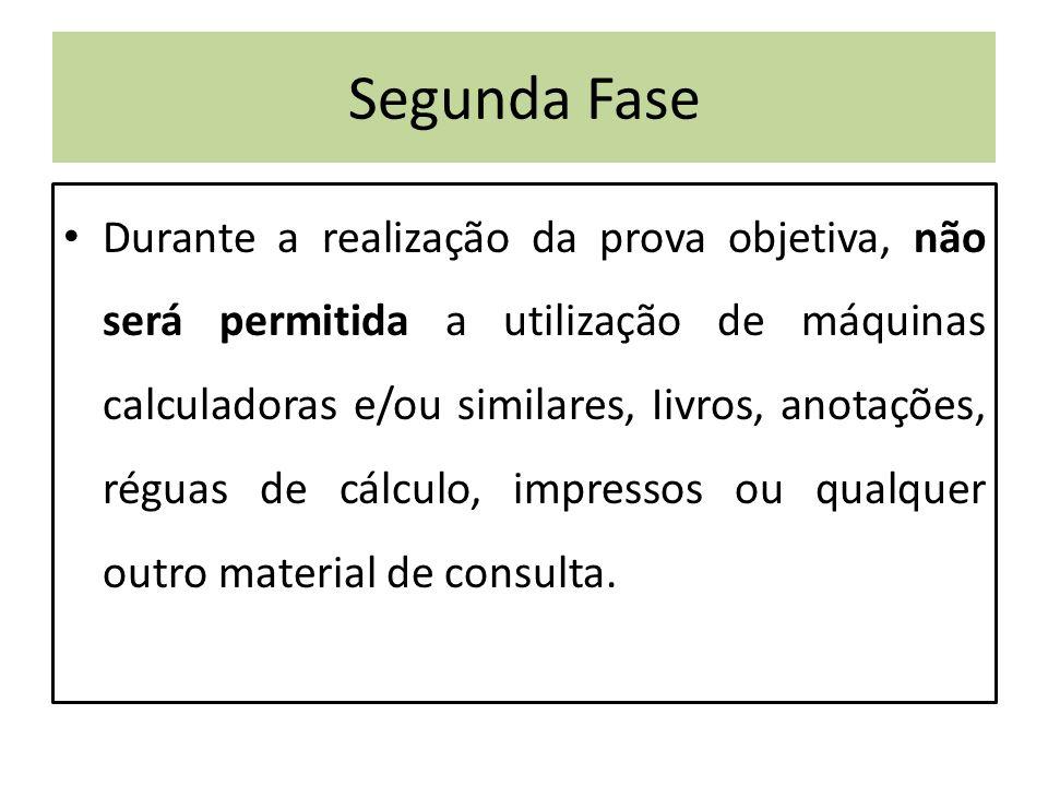 Segunda Fase Durante a realização da prova objetiva, não será permitida a utilização de máquinas calculadoras e/ou similares, Iivros, anotações, réguas de cálculo, impressos ou qualquer outro material de consulta.