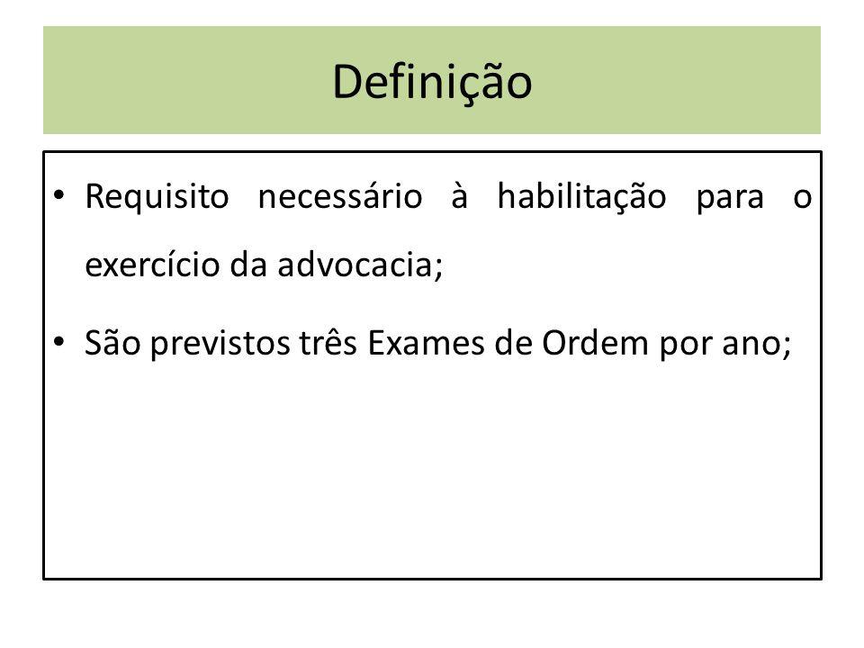 Definição Requisito necessário à habilitação para o exercício da advocacia; São previstos três Exames de Ordem por ano;