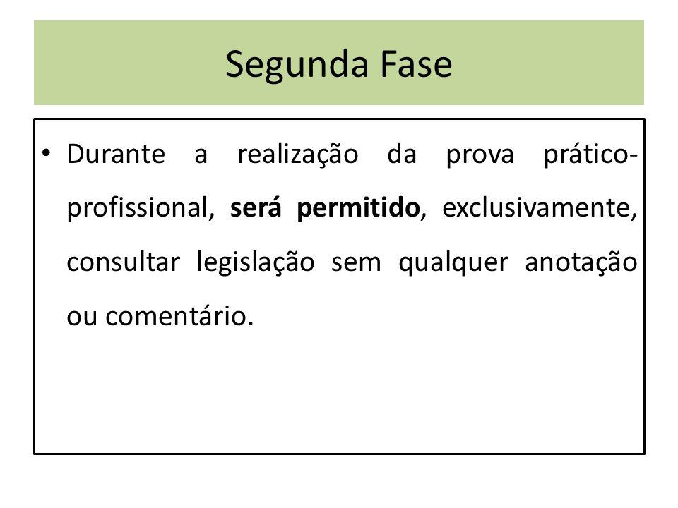 Segunda Fase Durante a realização da prova prático- profissional, será permitido, exclusivamente, consultar legislação sem qualquer anotação ou comentário.