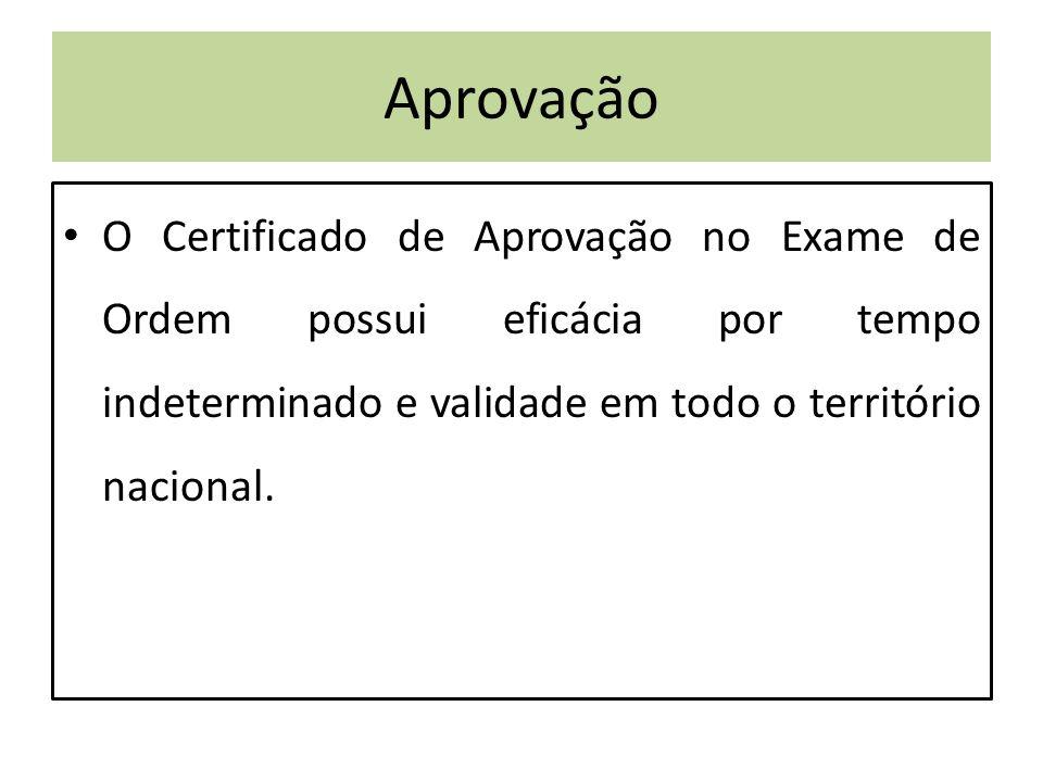 Aprovação O Certificado de Aprovação no Exame de Ordem possui eficácia por tempo indeterminado e validade em todo o território nacional.