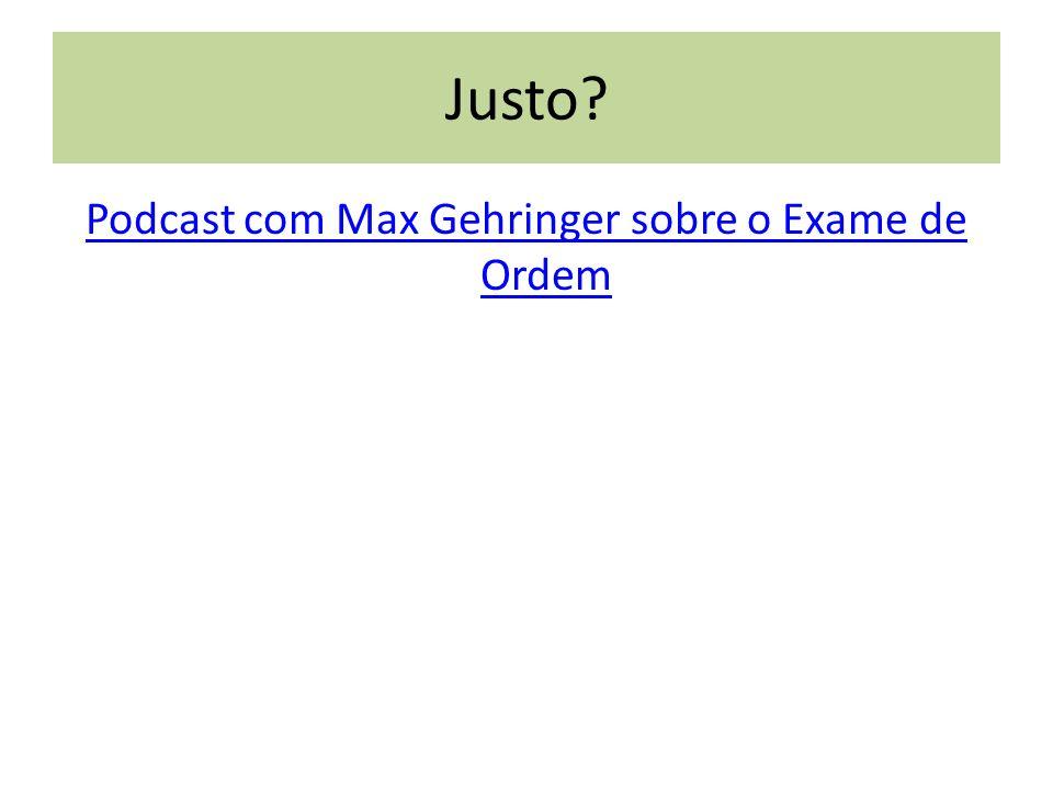 Justo? Podcast com Max Gehringer sobre o Exame de Ordem