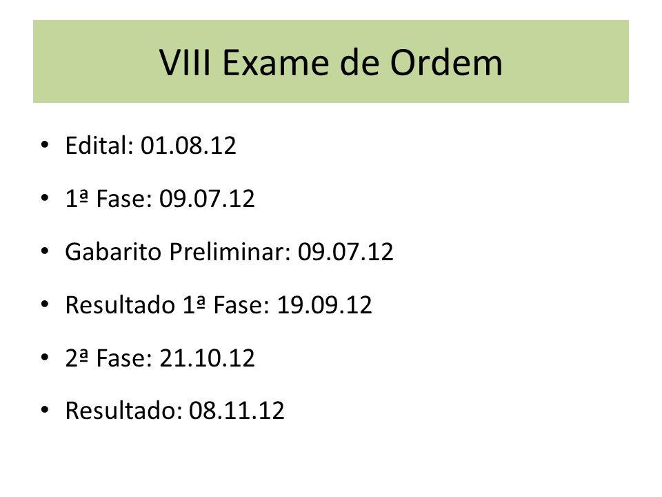 VIII Exame de Ordem Edital: 01.08.12 1ª Fase: 09.07.12 Gabarito Preliminar: 09.07.12 Resultado 1ª Fase: 19.09.12 2ª Fase: 21.10.12 Resultado: 08.11.12