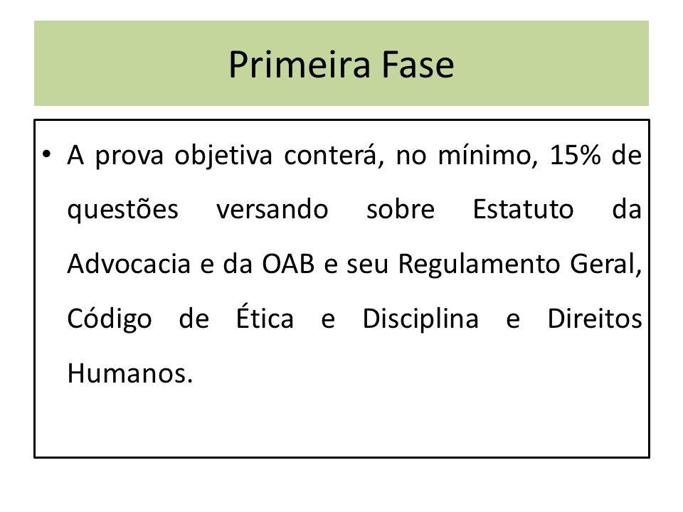Primeira Fase A prova objetiva conterá, no mínimo, 15% de questões versando sobre Estatuto da Advocacia e da OAB e seu Regulamento Geral, Código de Ética e Disciplina e Direitos Humanos.