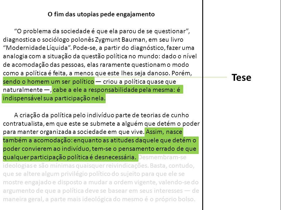 Informal O fim das utopias pede engajamento O problema da sociedade é que ela parou de se questionar, diagnostica o sociólogo polonês Zygmunt Bauman, em seu livro Modernidade Líquida.