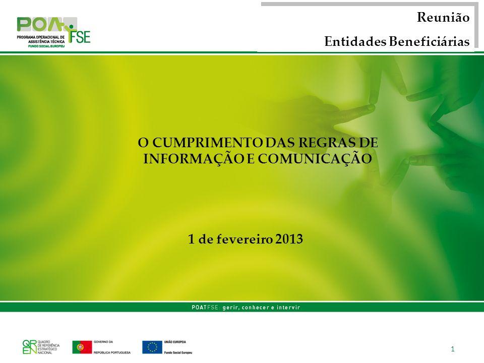 1 de fevereiro 2013 Reunião Entidades Beneficiárias Reunião Entidades Beneficiárias 1 O CUMPRIMENTO DAS REGRAS DE INFORMAÇÃO E COMUNICAÇÃO