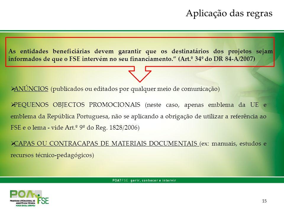 15 ANÚNCIOS (publicados ou editados por qualquer meio de comunicação) PEQUENOS OBJECTOS PROMOCIONAIS (neste caso, apenas emblema da UE e emblema da República Portuguesa, não se aplicando a obrigação de utilizar a referência ao FSE e o lema - vide Art.º 9º do Reg.