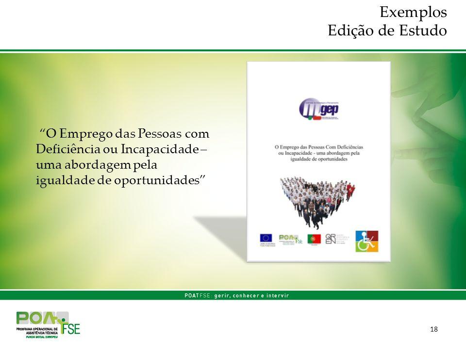 18 O Emprego das Pessoas com Deficiência ou Incapacidade – uma abordagem pela igualdade de oportunidades Exemplos Edição de Estudo
