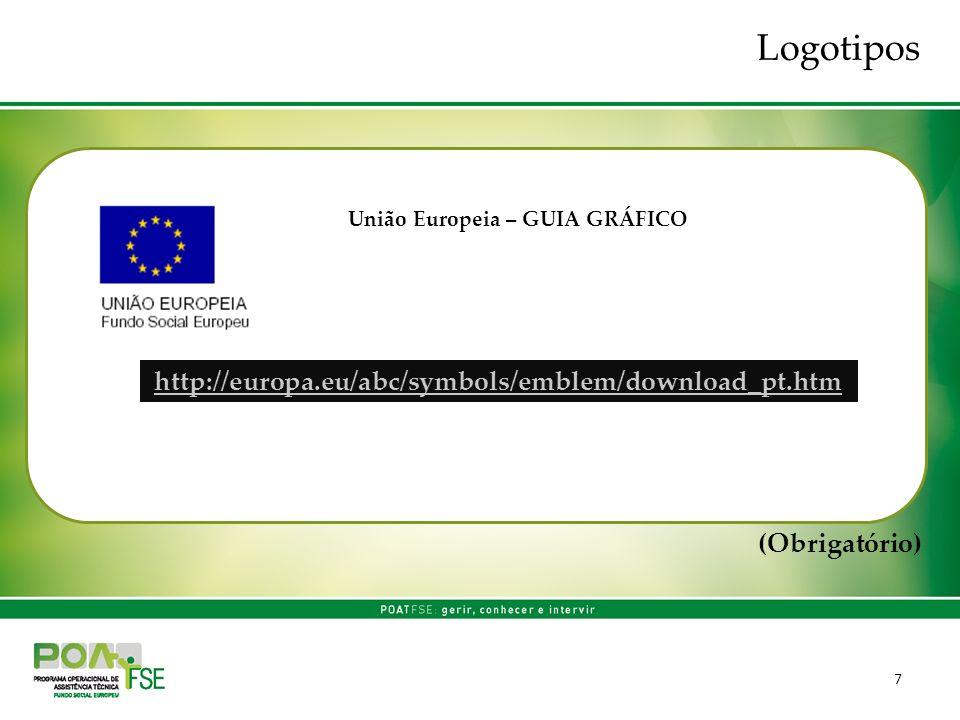 7 (Obrigatório) União Europeia – GUIA GRÁFICO http://europa.eu/abc/symbols/emblem/download_pt.htm Logotipos