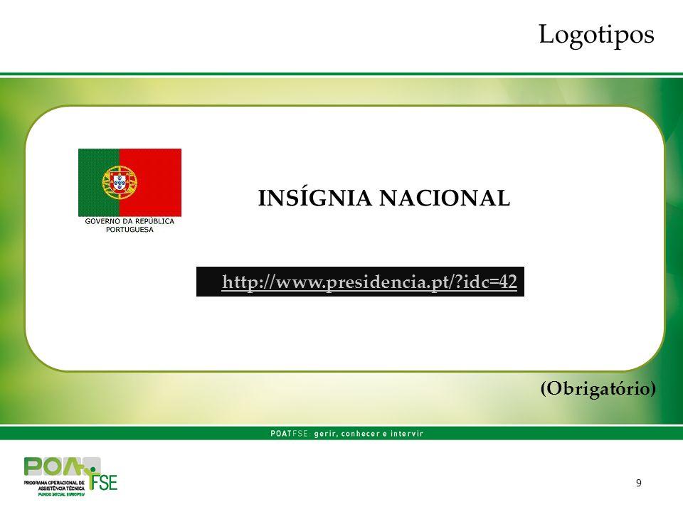 9 INSÍGNIA NACIONAL http://www.presidencia.pt/ idc=42 (Obrigatório) Logotipos
