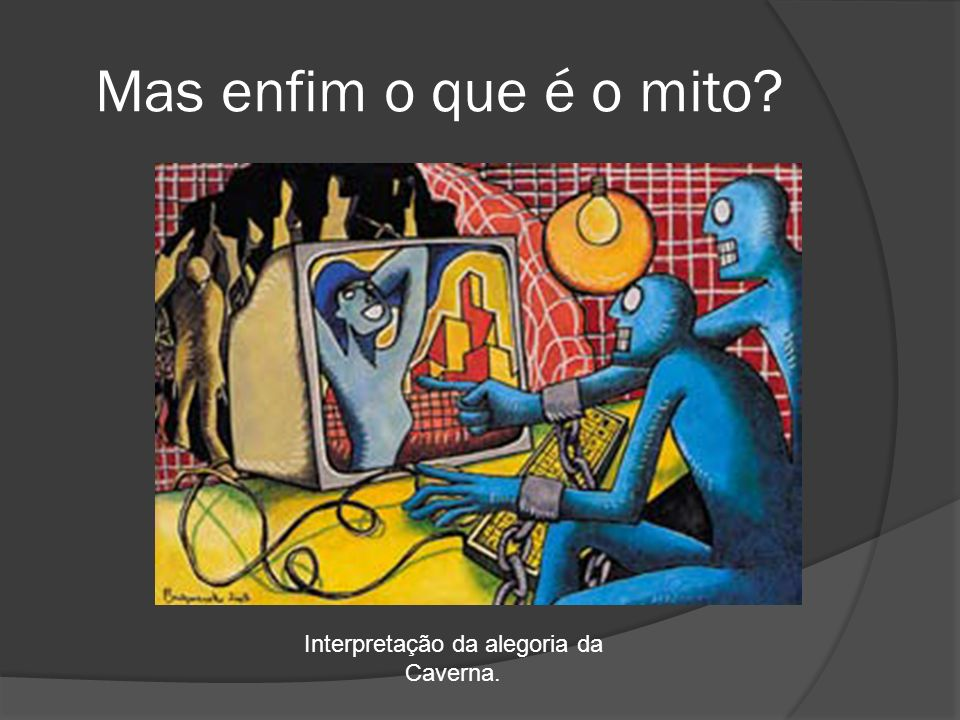 Mas enfim o que é o mito? Interpretação da alegoria da Caverna.