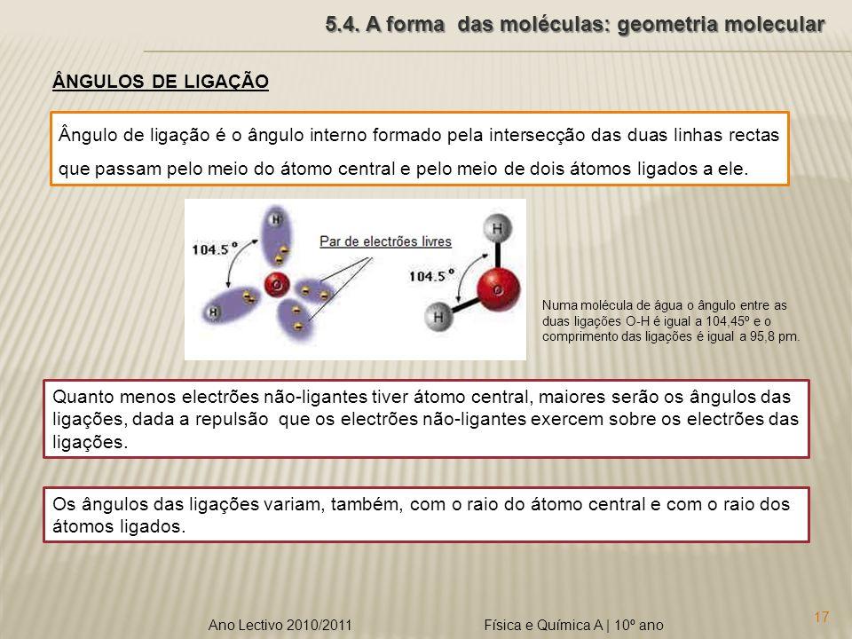 Física e Química A | 10º ano 17 Ano Lectivo 2010/2011 5.4. A forma das moléculas: geometria molecular ÂNGULOS DE LIGAÇÃO Ângulo de ligação é o ângulo