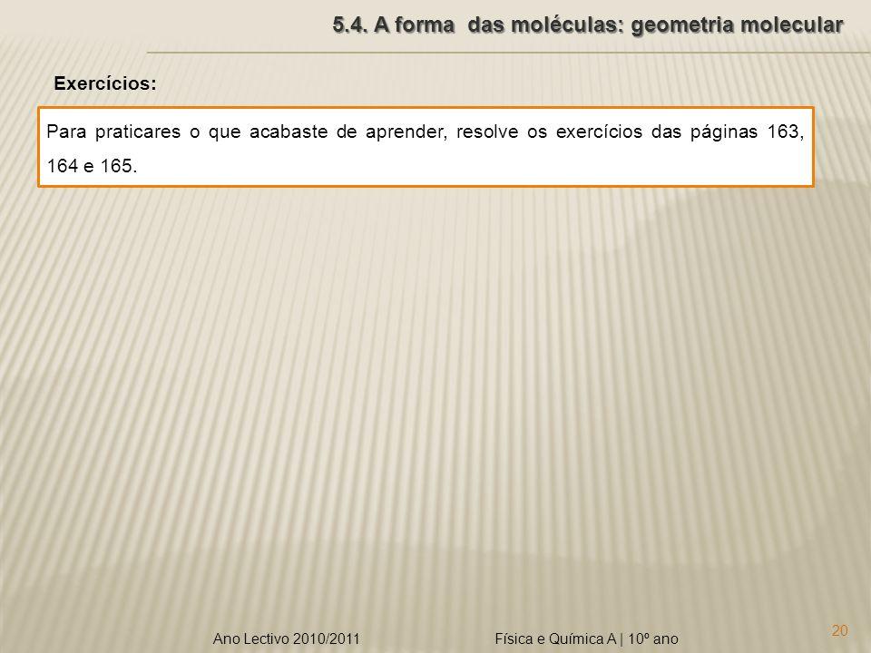 Física e Química A | 10º ano 20 Ano Lectivo 2010/2011 5.4. A forma das moléculas: geometria molecular Exercícios: Para praticares o que acabaste de ap