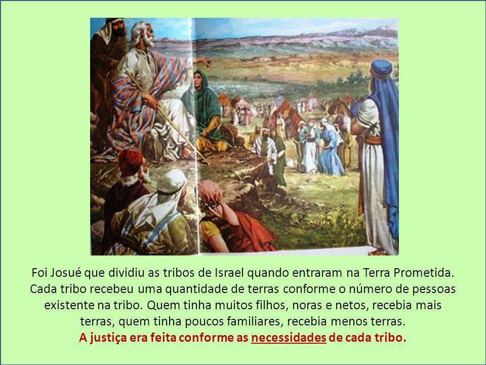 Foi Josué que dividiu as tribos de Israel quando entraram na Terra Prometida. Cada tribo recebeu uma quantidade de terras conforme o número de pessoas