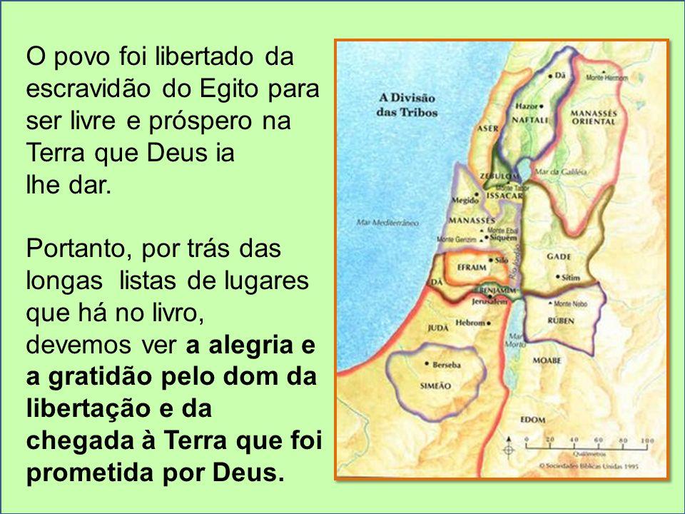 O povo foi libertado da escravidão do Egito para ser livre e próspero na Terra que Deus ia lhe dar. Portanto, por trás das longas listas de lugares qu