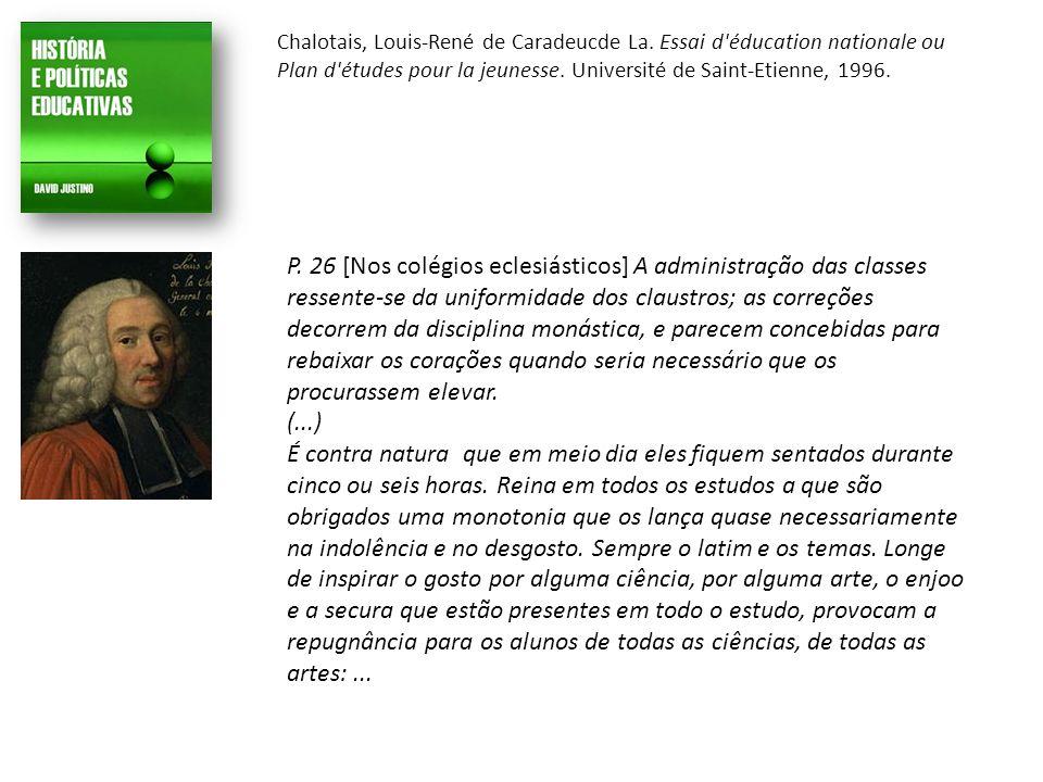 P. 26 [Nos colégios eclesiásticos] A administração das classes ressente-se da uniformidade dos claustros; as correções decorrem da disciplina monástic