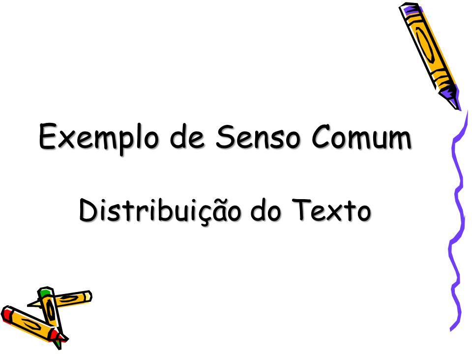 Exemplo de Senso Comum Distribuição do Texto