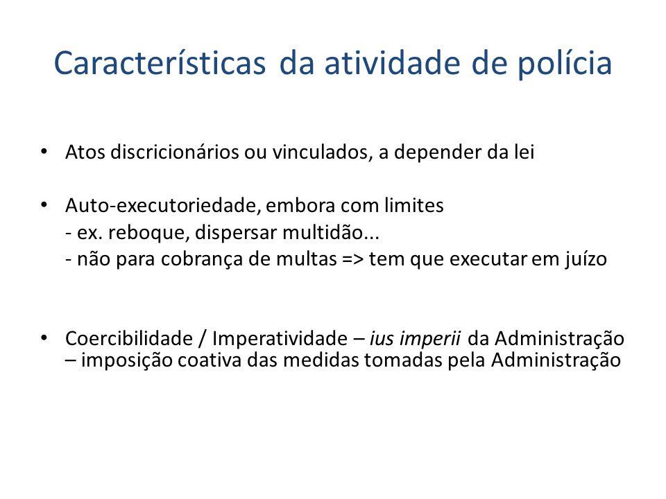 Características da atividade de polícia Atos discricionários ou vinculados, a depender da lei Auto-executoriedade, embora com limites - ex. reboque, d