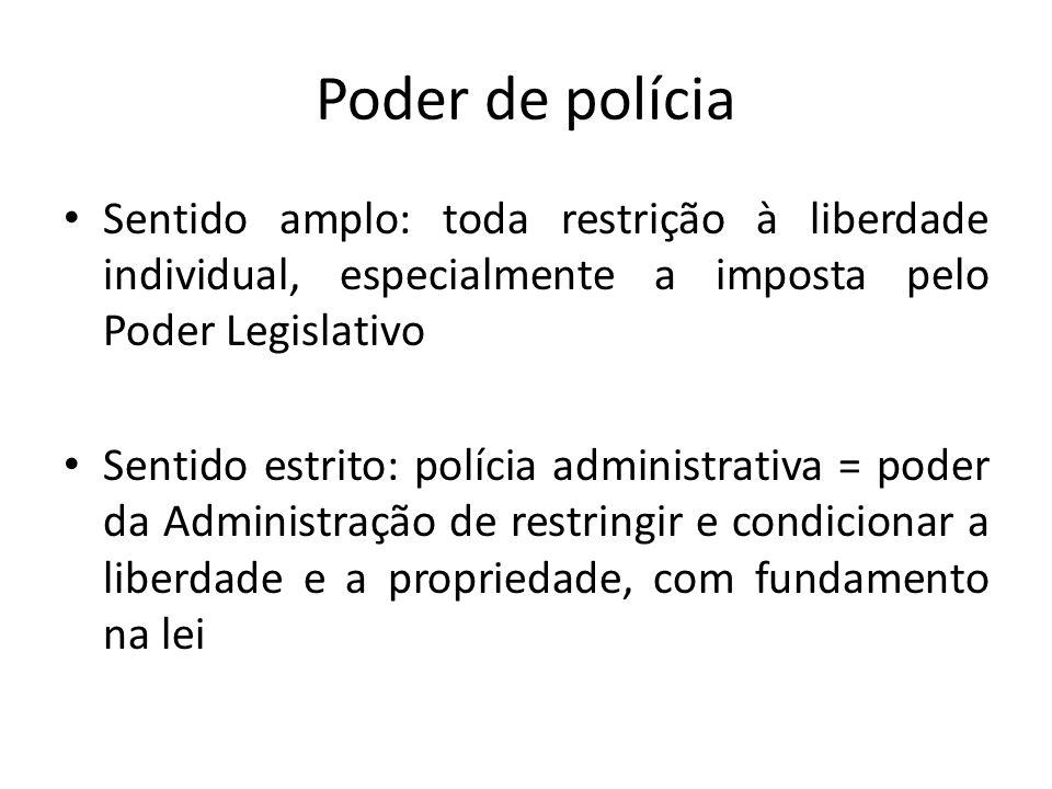 Poder de polícia Sentido amplo: toda restrição à liberdade individual, especialmente a imposta pelo Poder Legislativo Sentido estrito: polícia adminis