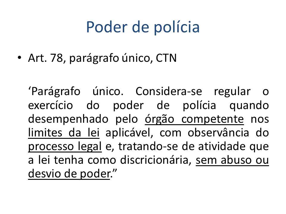 Poder de polícia Art. 78, parágrafo único, CTN Parágrafo único. Considera-se regular o exercício do poder de polícia quando desempenhado pelo órgão co