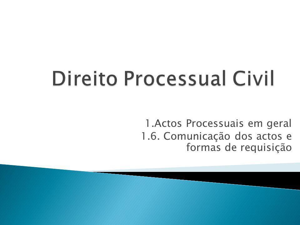 1.Actos Processuais em geral 1.6. Comunicação dos actos e formas de requisição