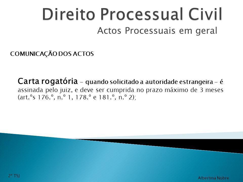 Actos Processuais em geral COMUNICAÇÃO DOS ACTOS Carta rogatória - quando solicitado a autoridade estrangeira - é assinada pelo juiz, e deve ser cumpr