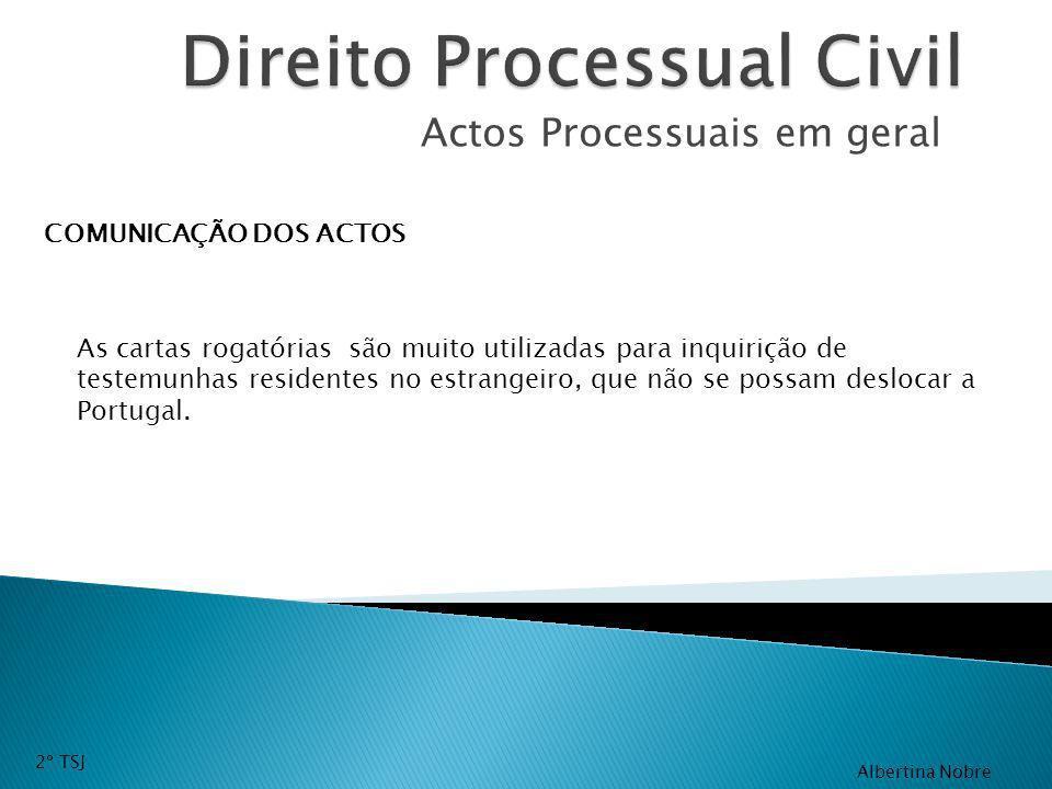 Actos Processuais em geral COMUNICAÇÃO DOS ACTOS As cartas rogatórias são muito utilizadas para inquirição de testemunhas residentes no estrangeiro, q
