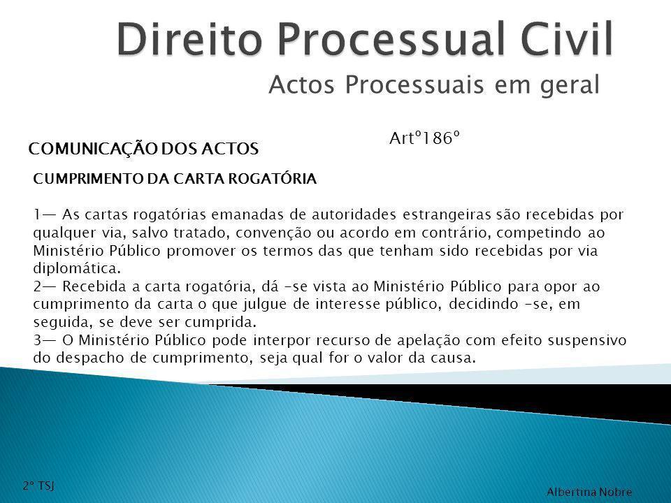 Actos Processuais em geral COMUNICAÇÃO DOS ACTOS Artº186º CUMPRIMENTO DA CARTA ROGATÓRIA 1 As cartas rogatórias emanadas de autoridades estrangeiras s