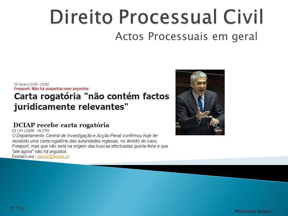 Actos Processuais em geral 2º TSJ Albertina Nobre 29 Janeiro 2009 - 13h52 Freeport: Não há suspeitos nem arguidos Carta rogatória