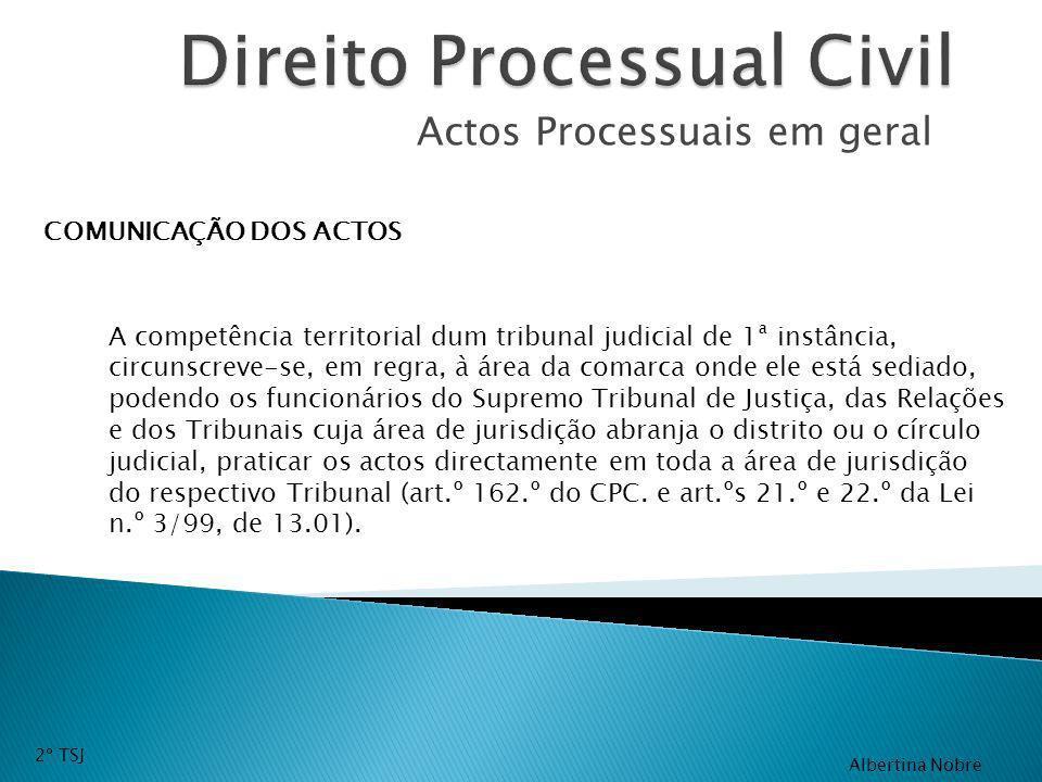 Actos Processuais em geral COMUNICAÇÃO DOS ACTOS A competência territorial dum tribunal judicial de 1ª instância, circunscreve-se, em regra, à área da