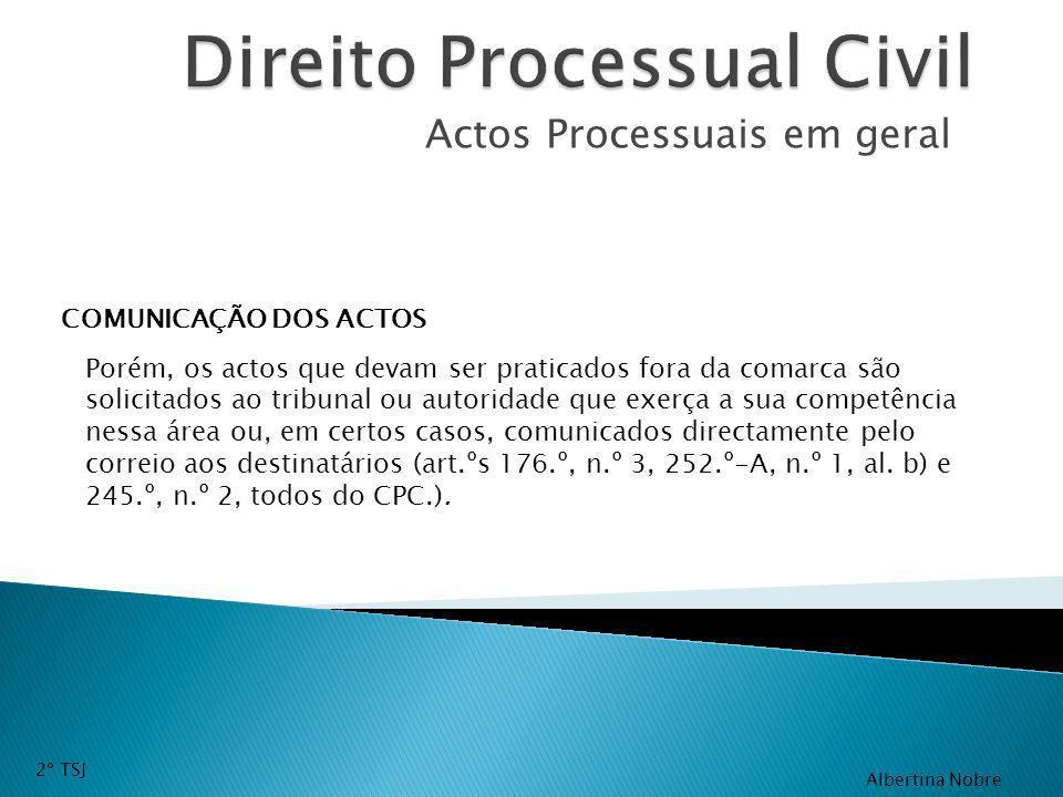 Actos Processuais em geral COMUNICAÇÃO DOS ACTOS Porém, os actos que devam ser praticados fora da comarca são solicitados ao tribunal ou autoridade qu