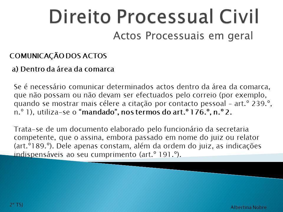 Actos Processuais em geral COMUNICAÇÃO DOS ACTOS Se é necessário comunicar determinados actos dentro da área da comarca, que não possam ou não devam s