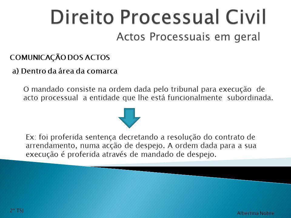 Actos Processuais em geral COMUNICAÇÃO DOS ACTOS a) Dentro da área da comarca O mandado consiste na ordem dada pelo tribunal para execução de acto pro