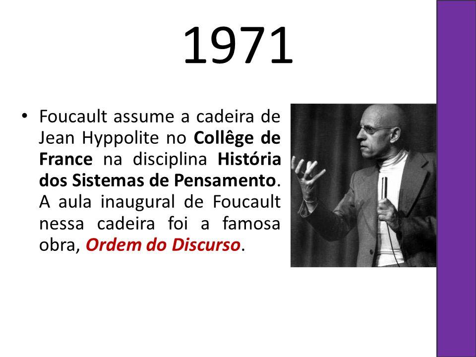 1971 Foucault assume a cadeira de Jean Hyppolite no Collêge de France na disciplina História dos Sistemas de Pensamento. A aula inaugural de Foucault