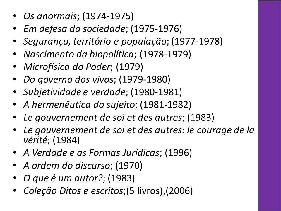 Os anormais; (1974-1975) Em defesa da sociedade; (1975-1976) Segurança, território e população; (1977-1978) Nascimento da biopolítica; (1978-1979) Mic